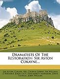 Sir Aston Cokain Dramatists Of The Restoration: Sir Aston Cokayne...