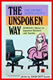 The Unspoken Way Haragei: Silence in Japanese Business and Society (0870118897) by Michihiro Matsumoto