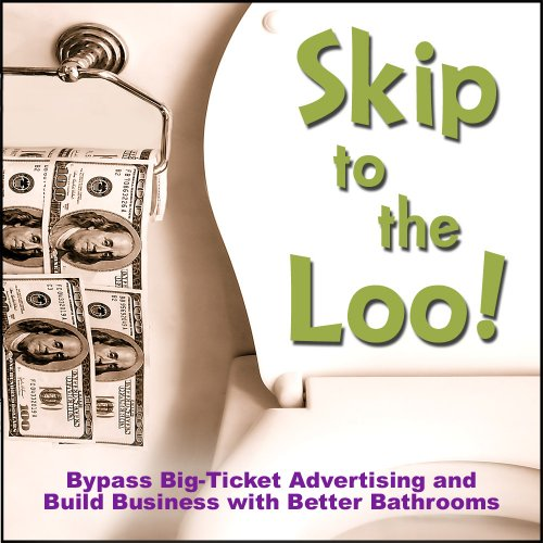 Skip to the Loo: Bypass Big-Ticket Advertising and Build Business with Better Bathrooms or Marketing to Women with your