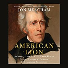 American Lion: Andrew Jackson in the White House Audiobook by Jon Meacham Narrated by Richard McGonagle