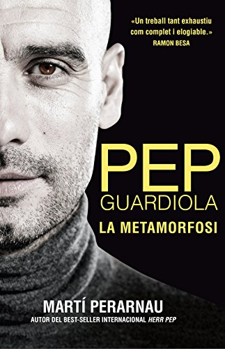Pep Guardiola. La metamorfosi