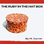 The Ruby in the Hat Box | M Garvin