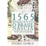 1565 - Enquanto o Brasil nascia - A aventura de portugueses, franceses, índios e negros na fundação do país