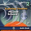 Exploring Creation with Physical Science Audiobook by Jay Wile Narrated by Kathleen Wile