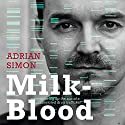 Milk-Blood: Growing up the son of a convicted drug trafficker Audiobook by Adrian Simon Narrated by Scott Brennan