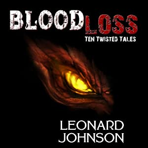 BloodLoss: Ten Twisted Tales | [Leonard H. Johnson Jr]