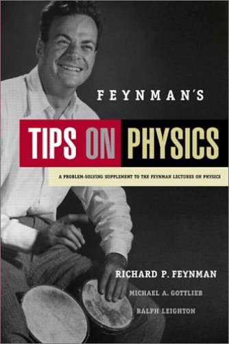 Feynman's Tips on Physics: A Problem-Solving Supplement to the Feynman Lectures on Physics, Richard P. Feynman, Michael A. Gottlieb, Ralph Leighton