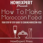 How to Make Moroccan Food: Your Step-by-Step Guide to Cooking Moroccan Food |  HowExpert Press