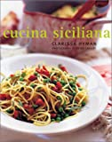 Cucina Siciliana : Authentic Recipes and Culinary Secrets from Sicily