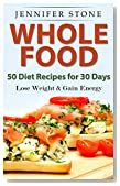 Whole Food: 50 Recipes for 30 days: Lose Your Weight and Gain More Energy
