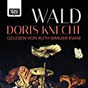 Wald Hörbuch von Doris Knecht Gesprochen von: Ruth Brauer-Kvam