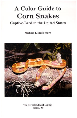 The Color Guide to Corn Snakes (General Care and Maintenance of Series)