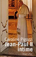 Jean-Paul II intime : Ce pape que j'ai bien connu