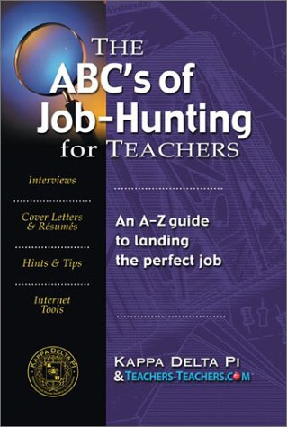 The ABC's of Job-Hunting for Teachers: An A-Z Guide to Landing the Perfect Job