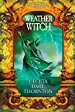 Weatherwitch: Book Three of The Crowthistle Chronicles (1405047151) by Cecilia Dart-Thornton