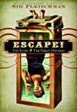 Sid Fleischman Escape!: The Story of the Great Houdini