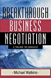 img - for Breakthrough Business Negotiation A Toolbox for Managers by Watkins, Michael [Jossey-Bass,2002] [Paperback] book / textbook / text book