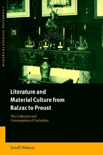 Literature and Material Culture from Balzac to Proust: The Collection and Consumption of Curiosities (Cambridge Studies in French)