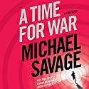 A Time for War: A Thriller (       UNABRIDGED) by Michael Savage Narrated by Peter Larkin
