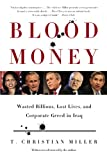 T. Christian Miller Blood Money: A Story of Wasted Billions, Lost Lives and Corporate Greed in Iraq