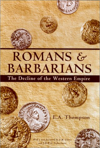 Romans and Barbarians : The Decline of the Western Empire, E. A. THOMPSON