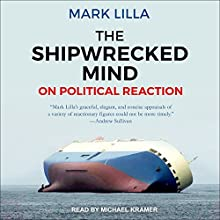 The Shipwrecked Mind: On Political Reaction Audiobook by Mark Lilla Narrated by Michael Kramer