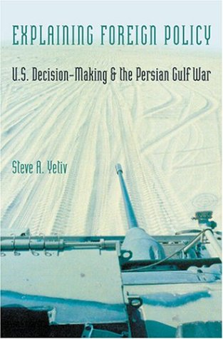 Explaining Foreign Policy: U.S. Decision-Making and the Persian Gulf War