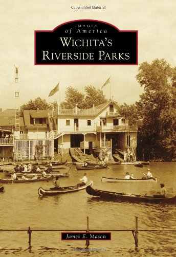 Wichita's Riverside Parks (Images of America Series), James E. Mason