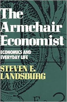 The Armchair Economist Economics And Everyday Life
