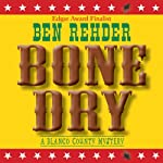 Bone Dry: A Blanco County, Texas, Novel, Book 2 (       UNABRIDGED) by Ben Rehder Narrated by Jordan Murphy