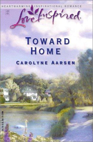 Toward Home (Love Inspired), CAROLYNE AARSEN