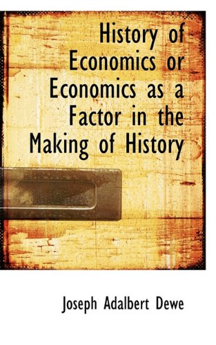 History of Economics or Economics as a Factor in the Making of History
