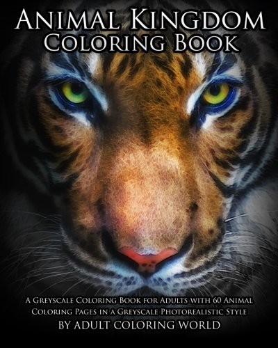 Animal Kingdom Coloring Book: A Greyscale Coloring Book for Adults with 60 Animal Coloring Pages in a Greyscale Photorealistic Style (Greyscale Coloring Books for Adults) (Volume 2) (Advanced Style Coloring Book compare prices)