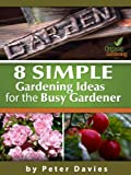 8 Simple Gardening Ideas For The Busy Gardener