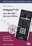 TI-Nspire CX von der Sek I bis zum Abitur: Ausführliche Beispiele und Übungsaufgaben. Mit vielen Step-by-Step Videos auf CD