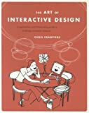 The Art of Interactive Design: A Euphonious and Illuminating Guide to Building Successful Software (1886411840) by Crawford, Chris