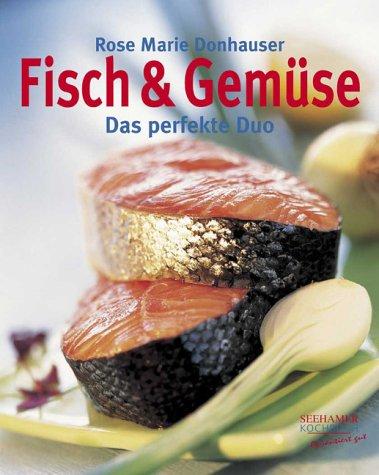 Bücher : Fisch & Gemüse: Das perfekte kulinarische Duo