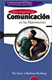 Como Mejorar la Comunicacion en su Matrimonio / Improving Communication in Your Marriage (Family Life Homebuilders Couples (Group)) (Spanish Edition) (0764425188) by Rosberg, Gary