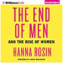 The End of Men: And the Rise of Women (       UNABRIDGED) by Hanna Rosin Narrated by Laural Merlington