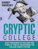 Cryptic College: Save Thousands of Dollars and Years of Time by Deciphering the College Credit System