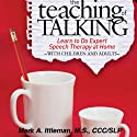 The Teaching of Talking: Learn to Do Expert Speech Therapy at Home With Children and Adults Audiobook by Mark Ittleman Narrated by Mark A. Ittleman, M.S., CCC/SLP