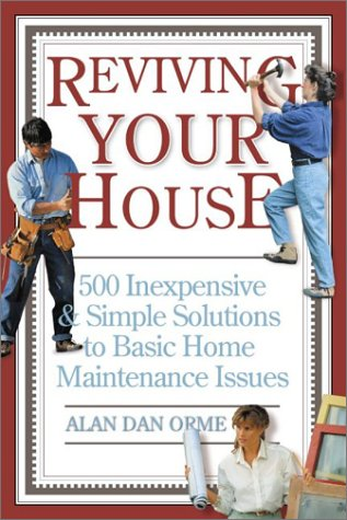 Reviving Your House: 500 Inexpensive and Simple Solutions to Basic Home Maintenance Issues