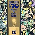 Super Hits of the '70s: Have a Nice Day, Vol. 10