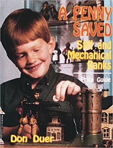 PENNY SAVED: Still and Mechanical Banks