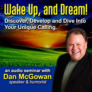 Wake Up and Dream: Discover, Develop, and Dive into Your True Calling! | [Dan McGowan]