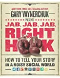 img - for By Gary Vaynerchuk - Jab, Jab, Jab, Right Hook: How to Tell Your Story in a Noisy, Social World: How to Tell Your Story in a Noisy World (11/17/13) book / textbook / text book