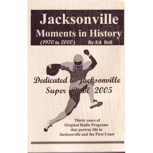 Jacksonville Moments in History 1970 to 2000 Ed Bell