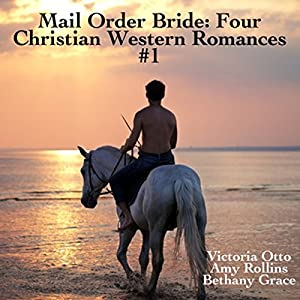 Mail Order Bride: Four Christian Western Romances, Book 1 Audiobook