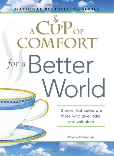 A Cup of Comfort for a Better World: Stories that celebrate those who give, care, and volunteer PDF