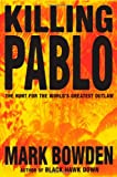 Killing Pablo: The Hunt for the World's Greatest Outlaw (0871137836) by Bowden, Mark